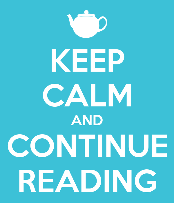 KEEP CALM AND CONTINUE READING
