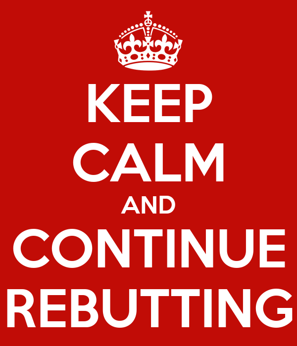 KEEP CALM AND CONTINUE REBUTTING