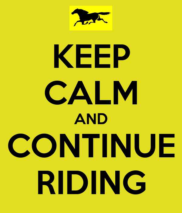 KEEP CALM AND CONTINUE RIDING