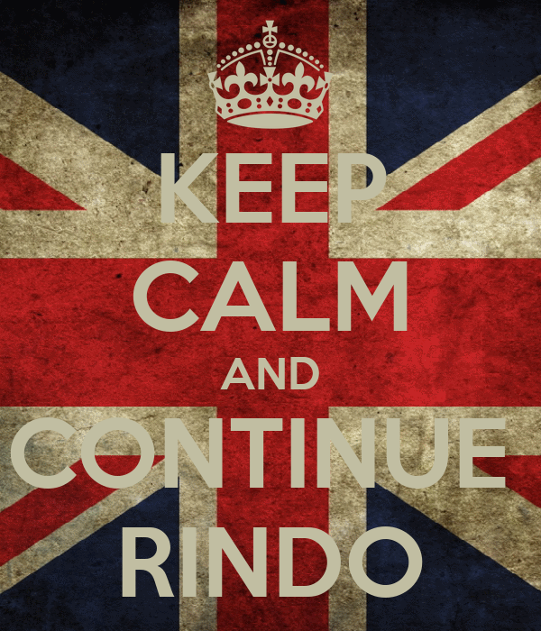 KEEP CALM AND CONTINUE  RINDO