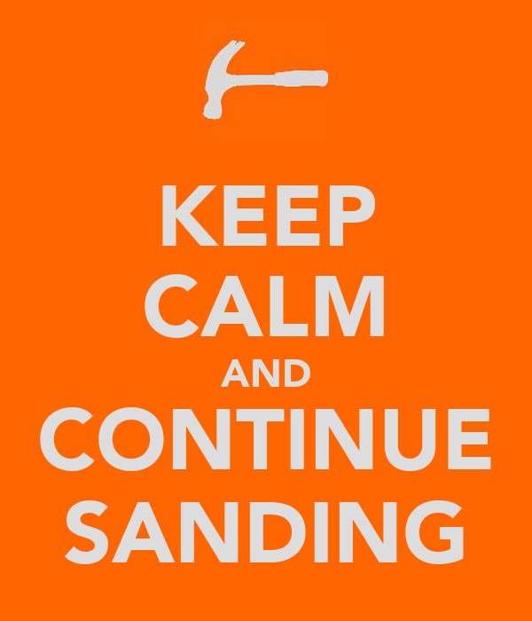 KEEP CALM AND CONTINUE SANDING