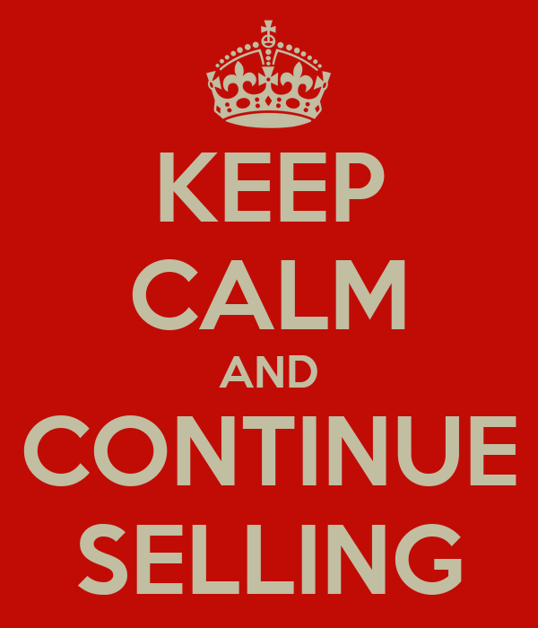 KEEP CALM AND CONTINUE SELLING