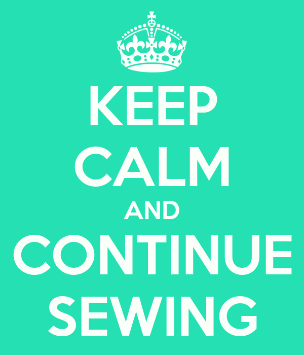 KEEP CALM AND CONTINUE SEWING