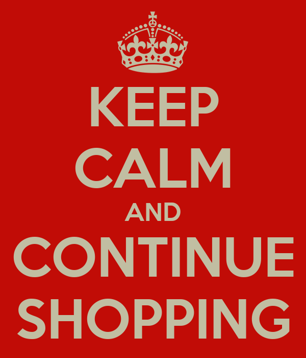 KEEP CALM AND CONTINUE SHOPPING