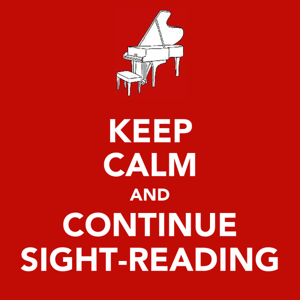 KEEP CALM AND CONTINUE SIGHT-READING