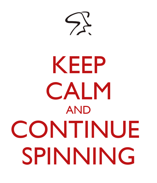 KEEP CALM AND CONTINUE  SPINNING