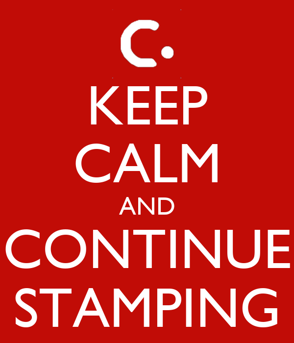 KEEP CALM AND CONTINUE STAMPING