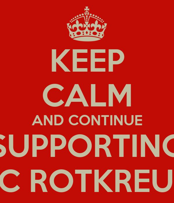 KEEP CALM AND CONTINUE SUPPORTING FC ROTKREUZ