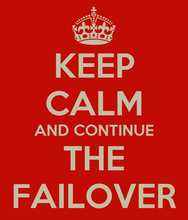 KEEP CALM AND CONTINUE THE FAILOVER