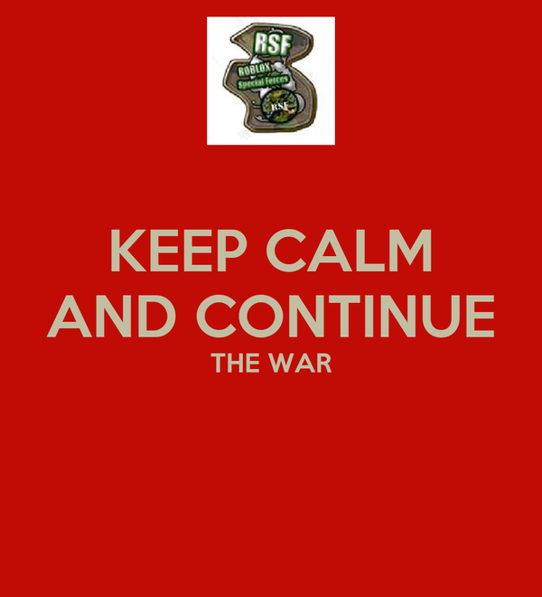 KEEP CALM AND CONTINUE THE WAR