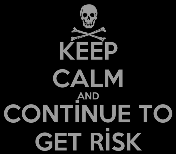 KEEP CALM AND CONTİNUE TO GET RİSK