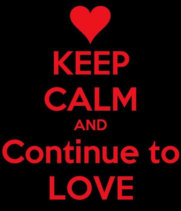 KEEP CALM AND Continue to LOVE