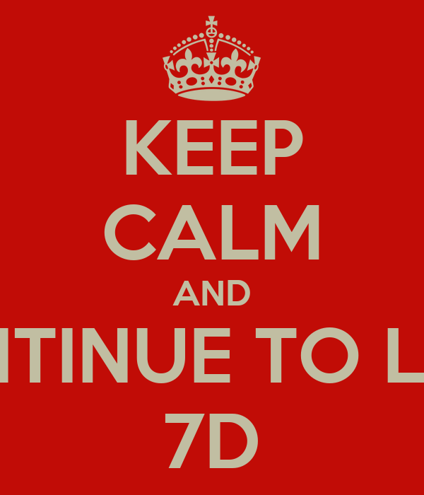 KEEP CALM AND CONTINUE TO LOVE 7D