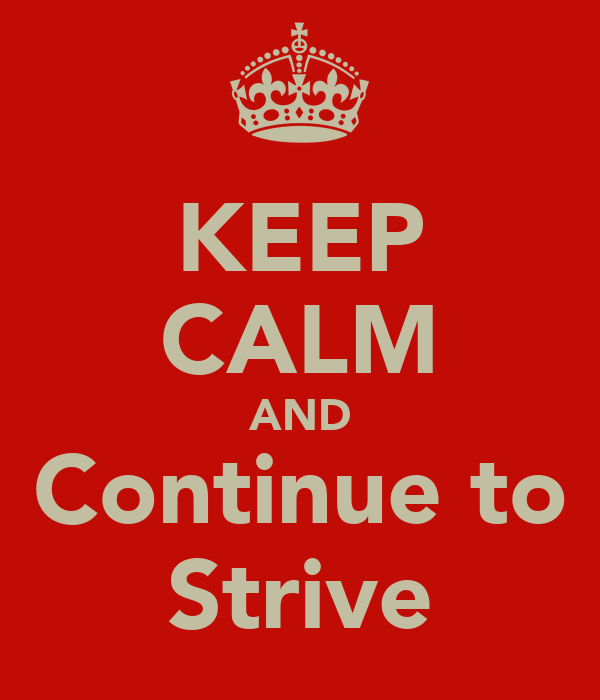 KEEP CALM AND Continue to Strive