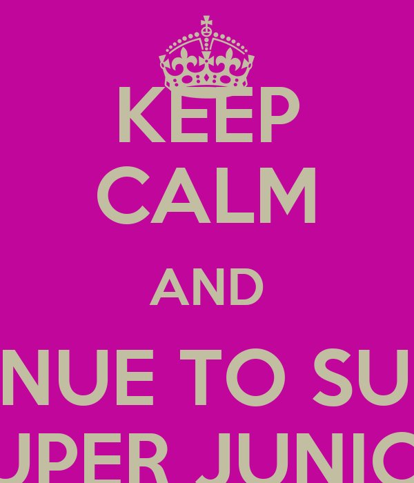 KEEP CALM AND CONTINUE TO SUPPORT SUPER JUNIOR