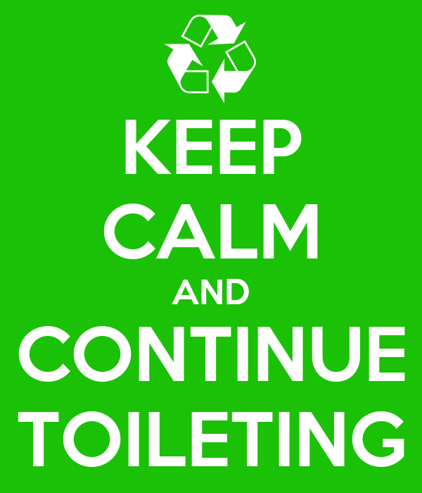 KEEP CALM AND CONTINUE TOILETING