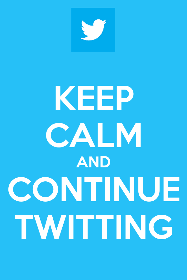 KEEP CALM AND CONTINUE TWITTING