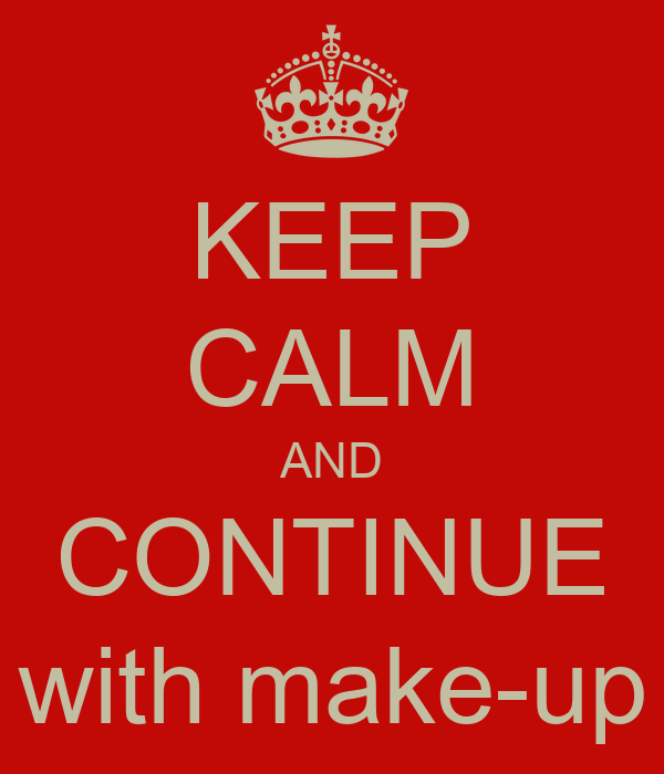 KEEP CALM AND CONTINUE with make-up