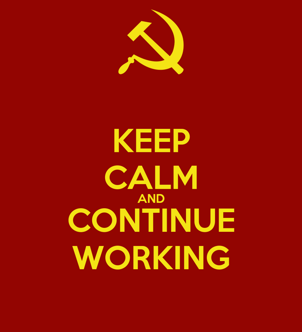 KEEP CALM AND CONTINUE WORKING