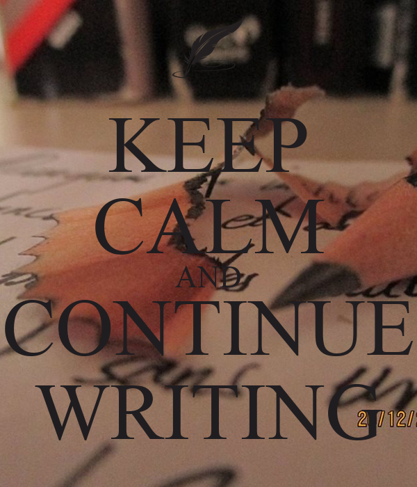 KEEP CALM AND CONTINUE WRITING