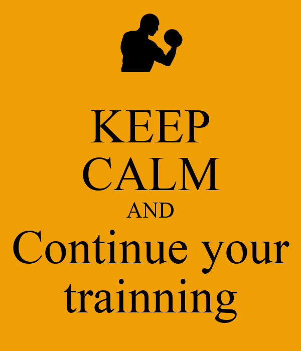 KEEP CALM AND Continue your trainning
