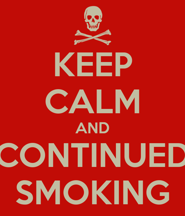KEEP CALM AND CONTINUED SMOKING