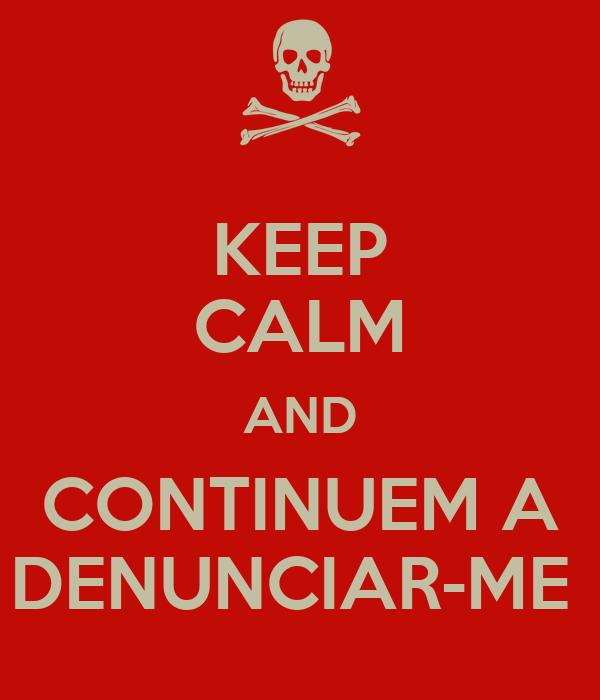 KEEP CALM AND CONTINUEM A DENUNCIAR-ME