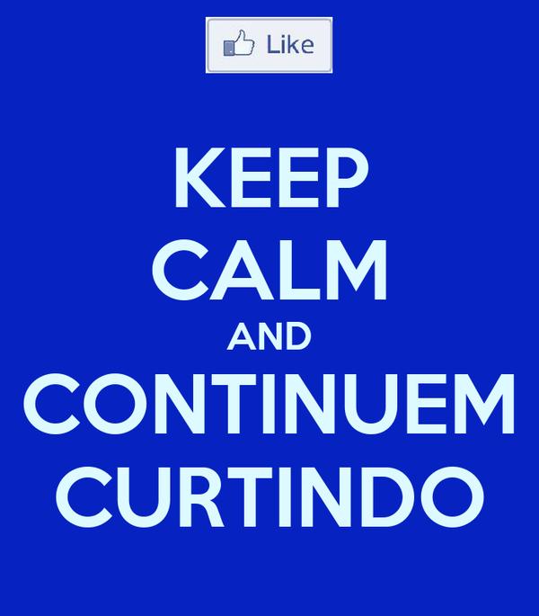 KEEP CALM AND CONTINUEM CURTINDO