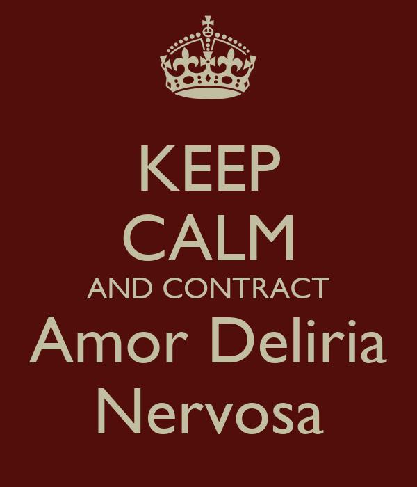 KEEP CALM AND CONTRACT Amor Deliria Nervosa