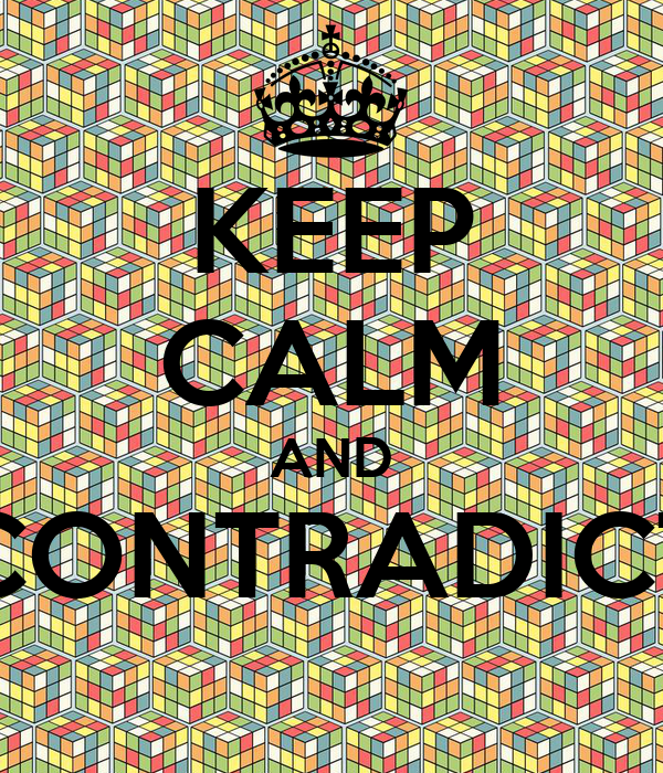 KEEP CALM AND CONTRADICT