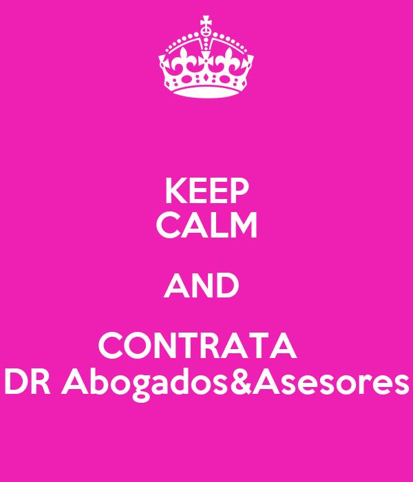 KEEP CALM AND  CONTRATA   DR Abogados&Asesores