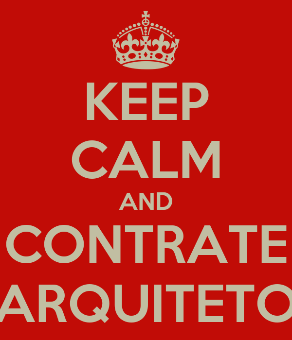 KEEP CALM AND CONTRATE ARQUITETO