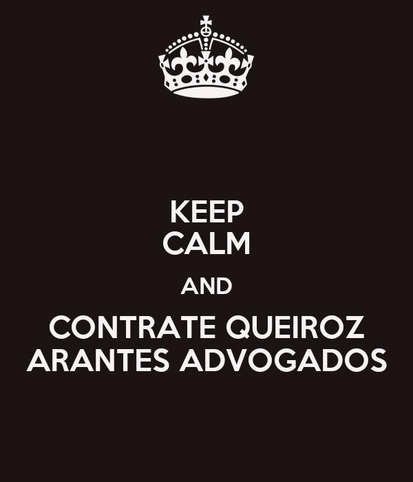 KEEP CALM AND CONTRATE QUEIROZ ARANTES ADVOGADOS