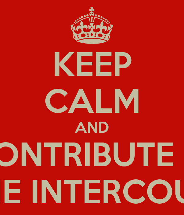 KEEP CALM AND CONTRIBUTE IN SOME INTERCOURSE