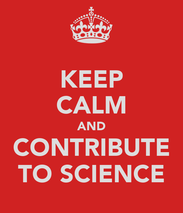 KEEP CALM AND CONTRIBUTE TO SCIENCE
