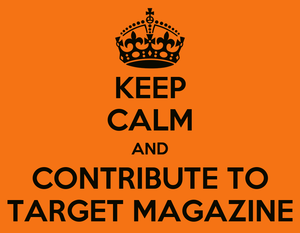 KEEP CALM AND CONTRIBUTE TO TARGET MAGAZINE