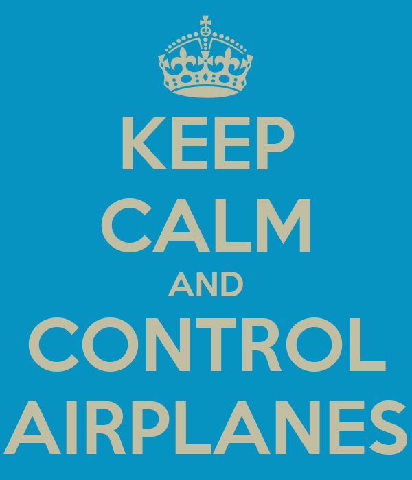 KEEP CALM AND CONTROL AIRPLANES
