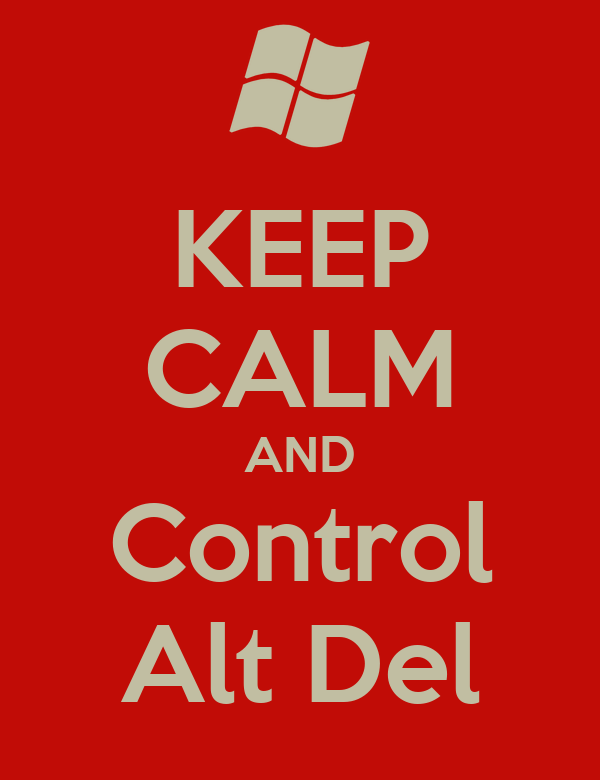 KEEP CALM AND Control Alt Del