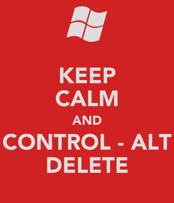 KEEP CALM AND CONTROL - ALT DELETE