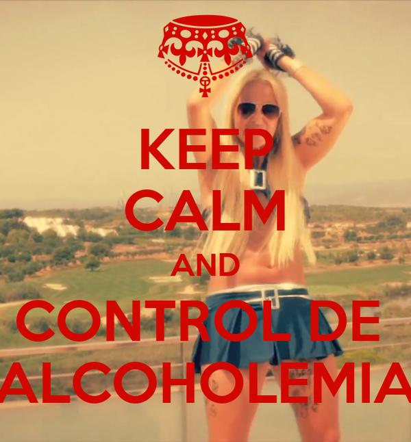 KEEP CALM AND CONTROL DE  ALCOHOLEMIA
