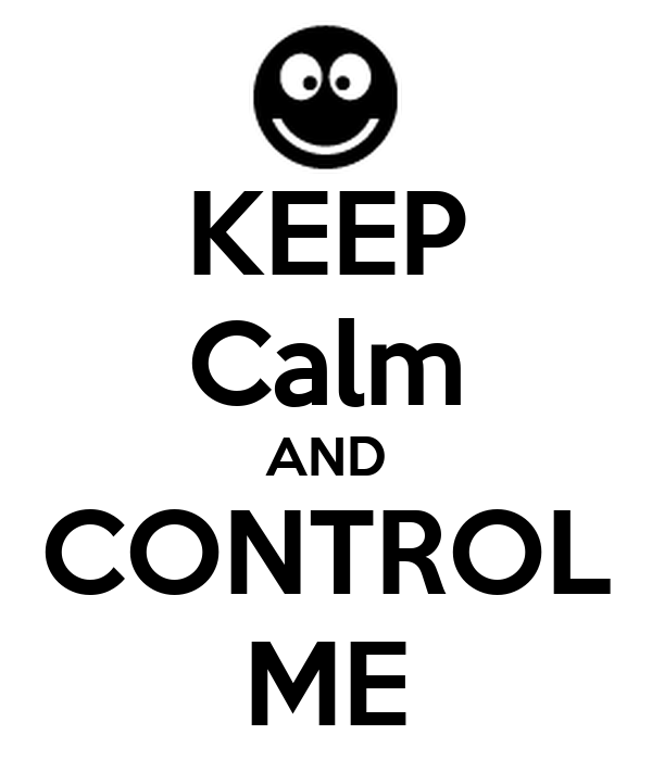 KEEP Calm AND CONTROL ME