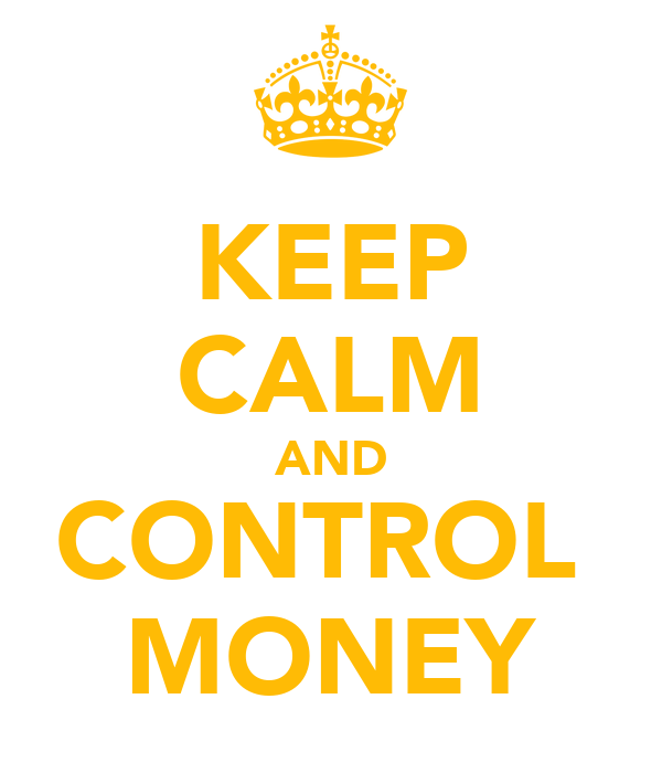 KEEP CALM AND CONTROL  MONEY