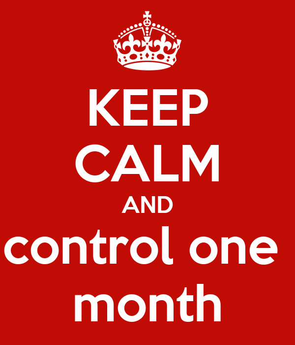 KEEP CALM AND control one  month