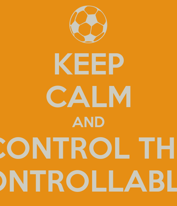 KEEP CALM AND CONTROL THE CONTROLLABLES