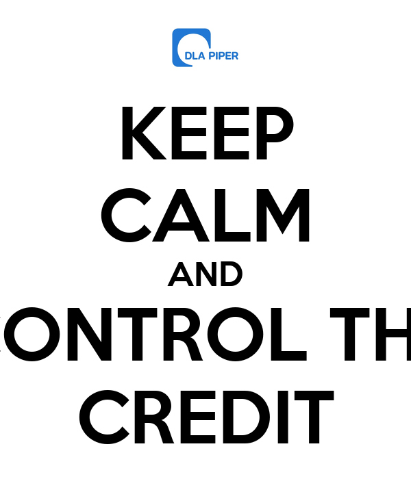 KEEP CALM AND CONTROL THE CREDIT