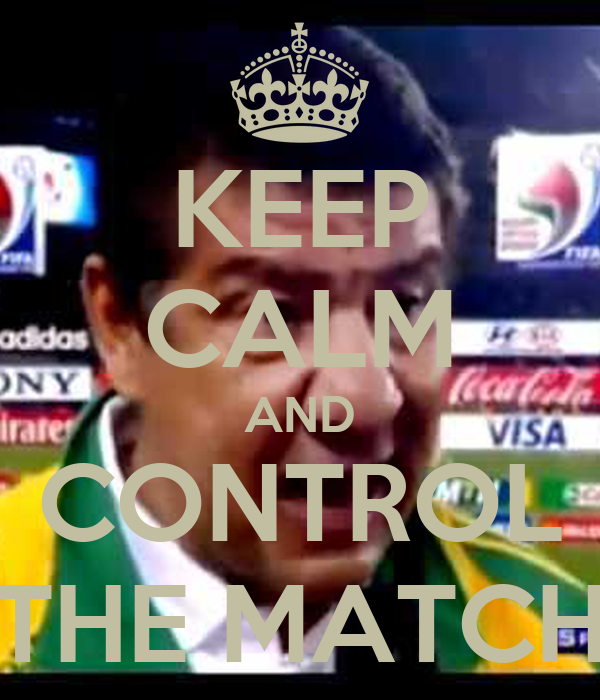 KEEP CALM AND CONTROL THE MATCH