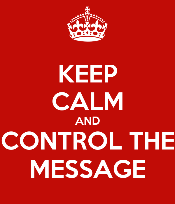 KEEP CALM AND CONTROL THE MESSAGE