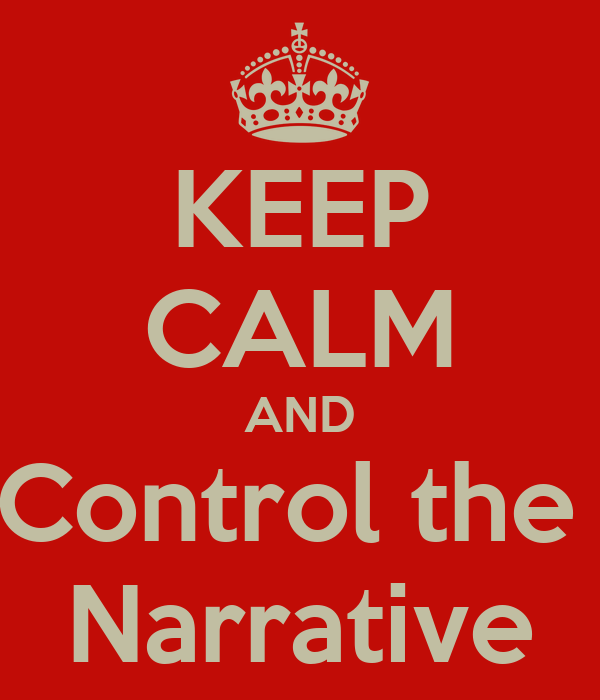 KEEP CALM AND Control the  Narrative