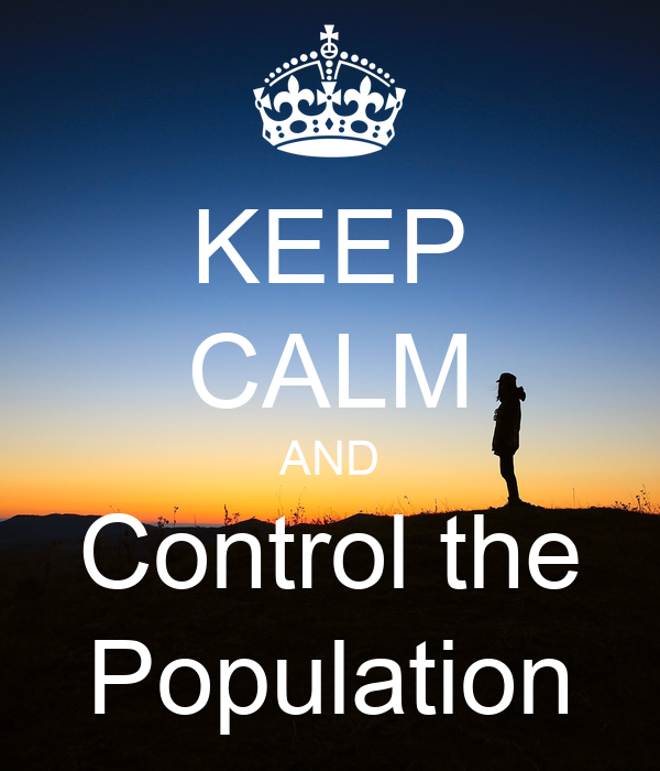 KEEP CALM AND Control the Population