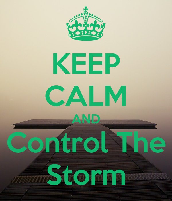 KEEP CALM AND Control The Storm